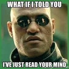 What If I Told You I've just read your mind - Matrix Morpheus   Meme  Generator